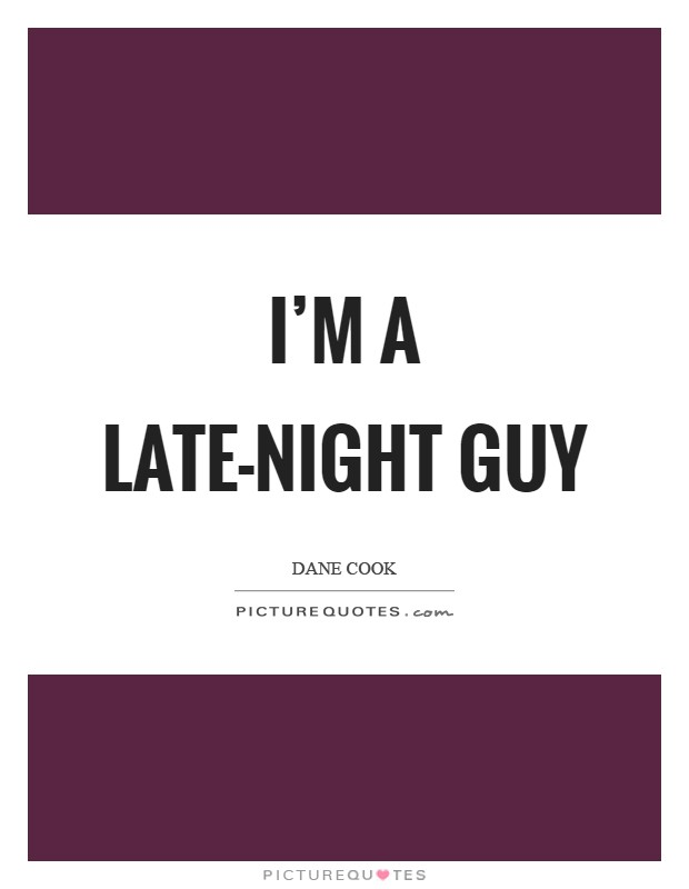 I'm a late-night guy Picture Quote #1