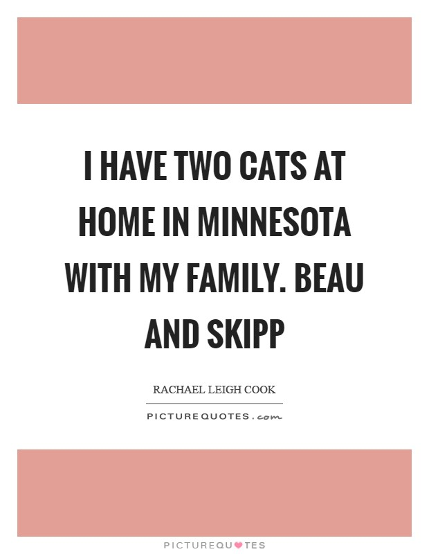 I have two cats at home in Minnesota with my family. Beau and Skipp Picture Quote #1