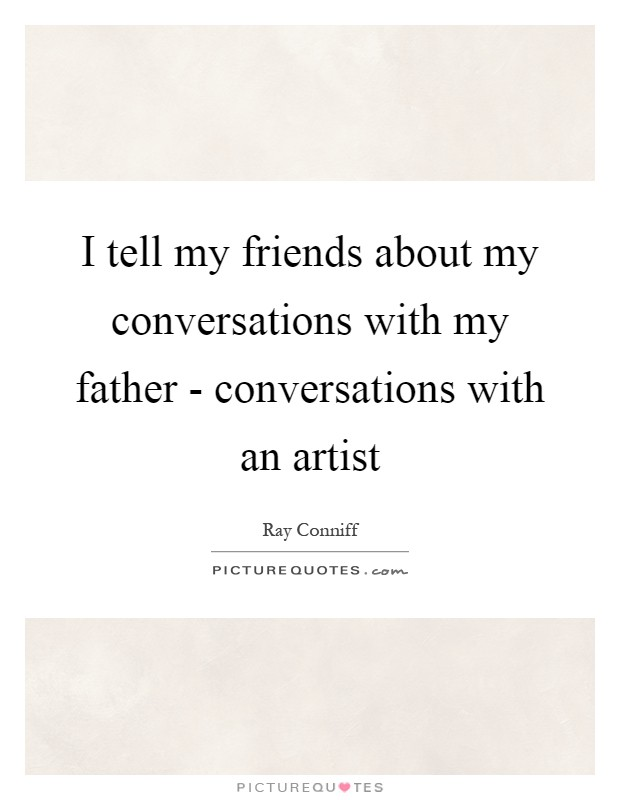 a conversation with my father In conversation with my father, she distils into a single story the huge and subtle power in dialogue, the joyful belligerence in ­argument and engagement that's found right through her work.