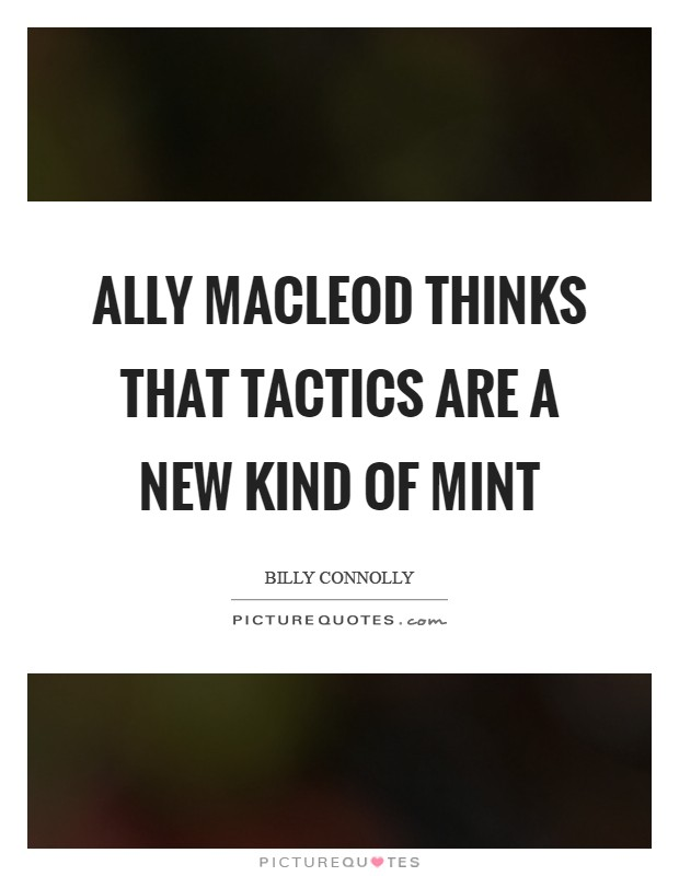 Ally MacLeod thinks that tactics are a new kind of mint Picture Quote #1