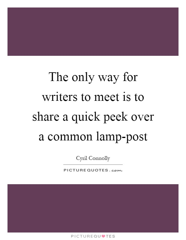 The only way for writers to meet is to share a quick peek over a common lamp-post Picture Quote #1