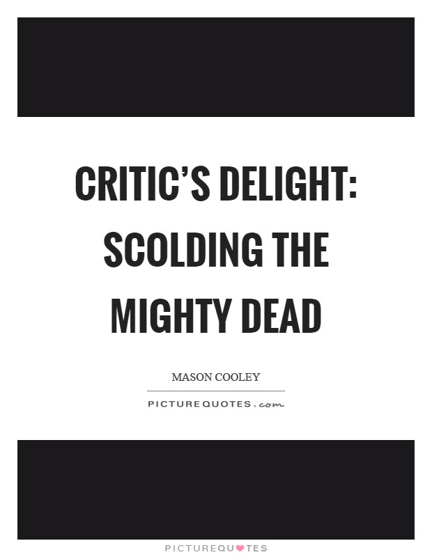 Critic's delight: scolding the Mighty Dead Picture Quote #1
