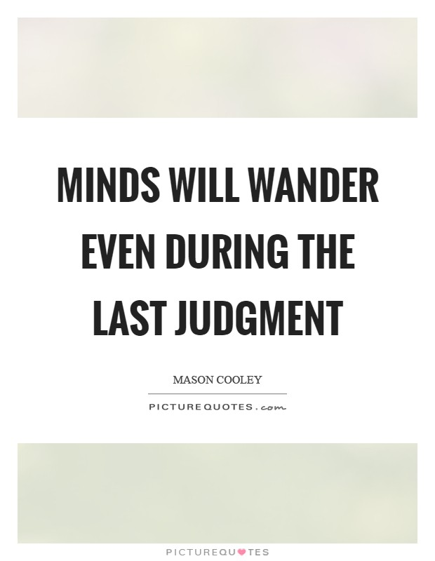 Minds will wander even during the Last Judgment Picture Quote #1