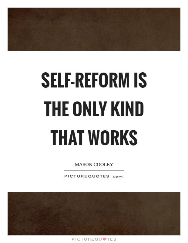 Self-reform is the only kind that works Picture Quote #1