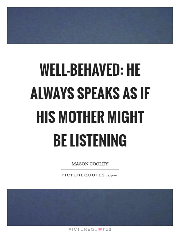 Well-behaved: he always speaks as if his mother might be listening Picture Quote #1