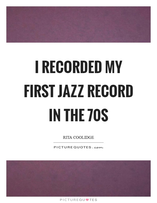 I recorded my first jazz record in the  70s Picture Quote #1