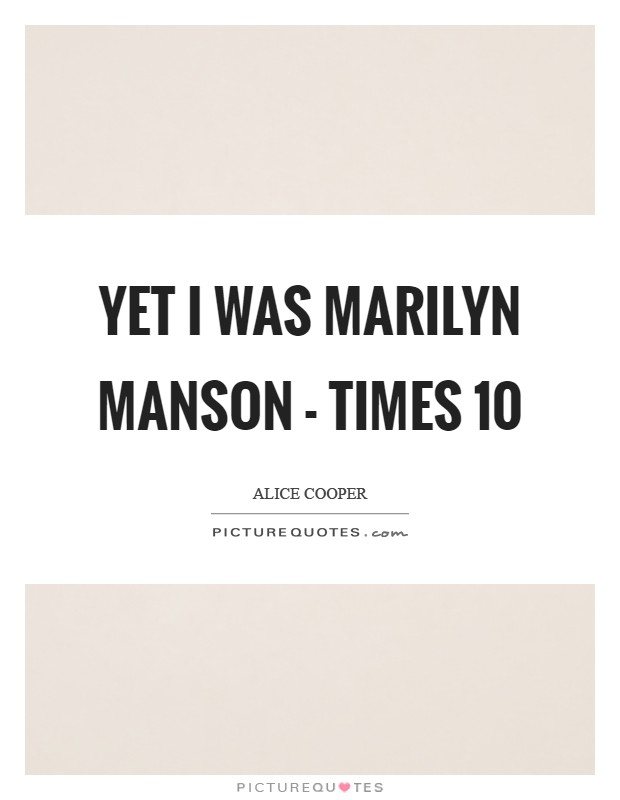 Yet I was Marilyn Manson - times 10 Picture Quote #1