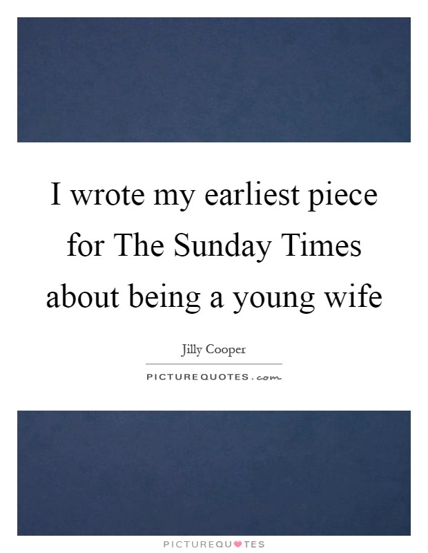 I wrote my earliest piece for The Sunday Times about being a young wife Picture Quote #1