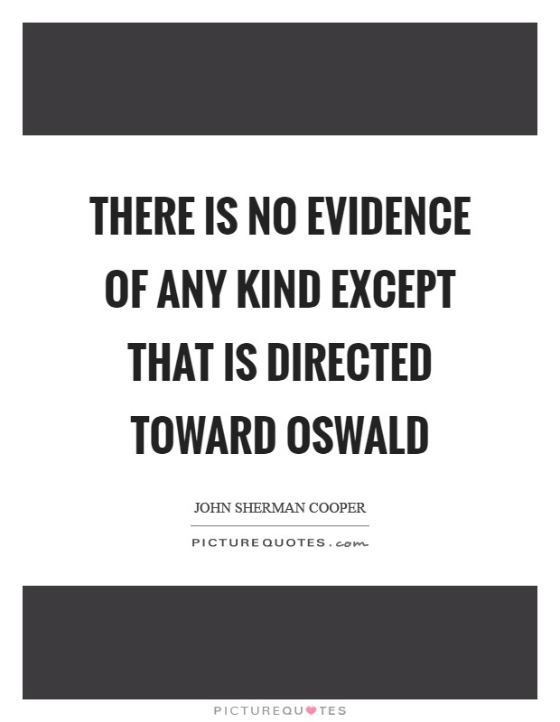 There is no evidence of any kind except that is directed toward Oswald Picture Quote #1
