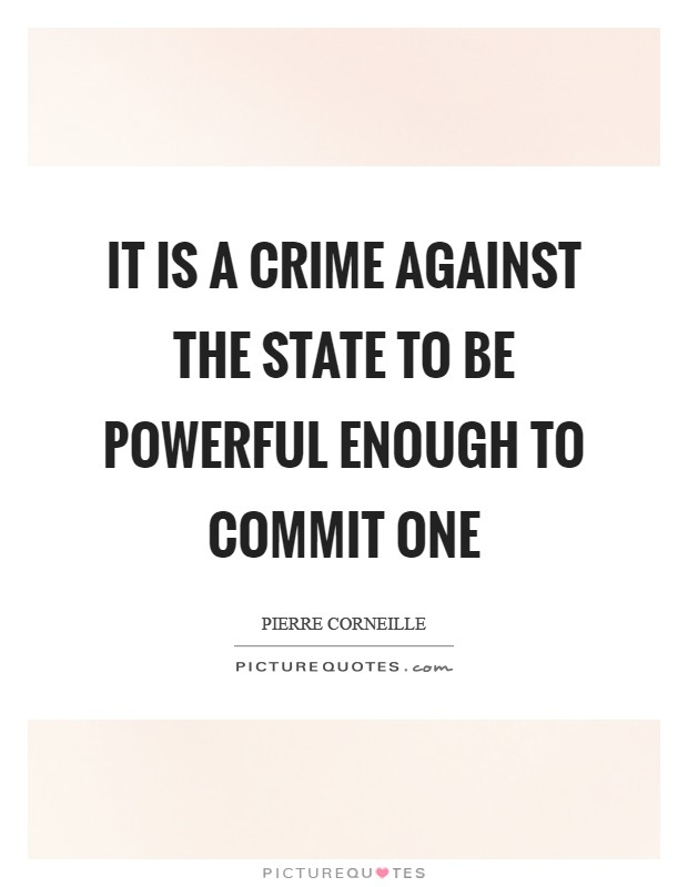 It is a crime against the State to be powerful enough to commit one Picture Quote #1