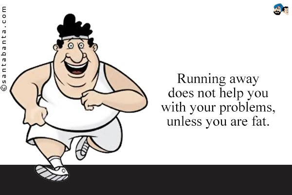Running Away From Problems Quote 1 Picture Quote #1