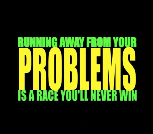 Running Away From Problems Quote 2 Picture Quote #1