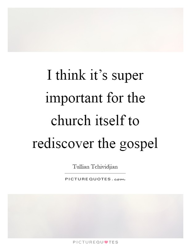 I think it's super important for the church itself to rediscover the gospel Picture Quote #1