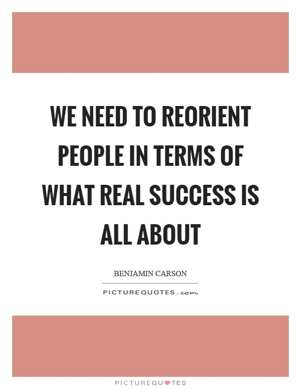 We need to reorient people in terms of what real success is all about Picture Quote #1