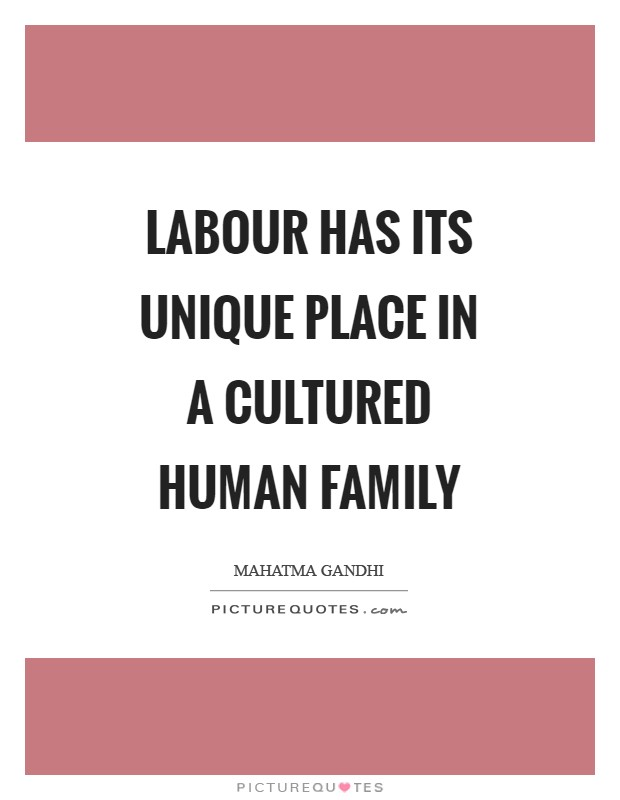 Labour has its unique place in a cultured human family Picture Quote #1