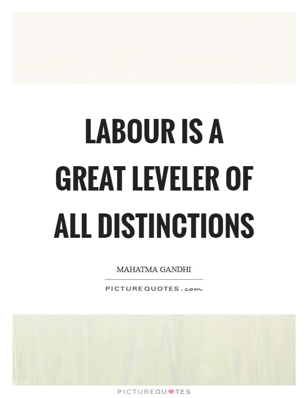 Labour is a great leveler of all distinctions Picture Quote #1