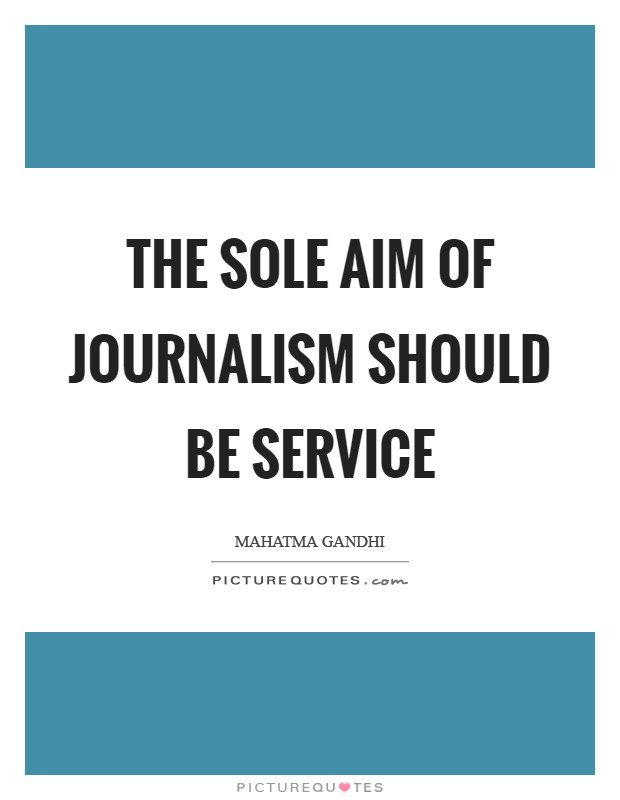 The sole aim of journalism should be service Picture Quote #1