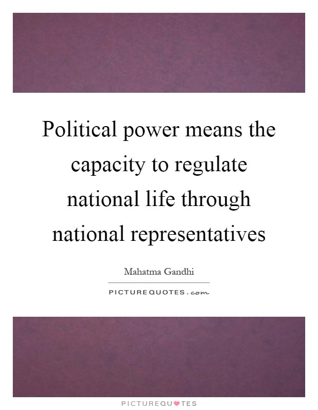 Political power means the capacity to regulate national life through national representatives Picture Quote #1