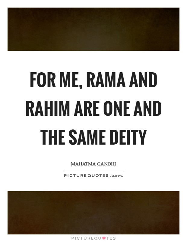 For me, Rama and Rahim are one and the same deity Picture Quote #1
