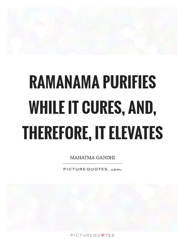 Ramanama purifies while it cures, and, therefore, it elevates Picture Quote #1