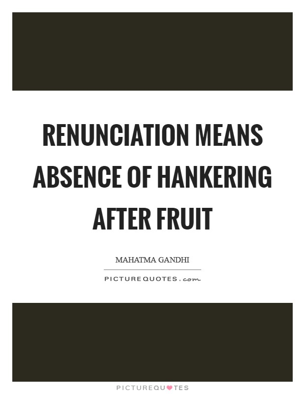 Renunciation means absence of hankering after fruit Picture Quote #1