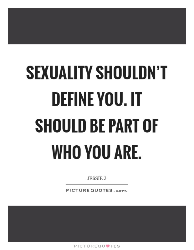 Sexuality shouldn't define you. It should be part of who you are Picture Quote #1