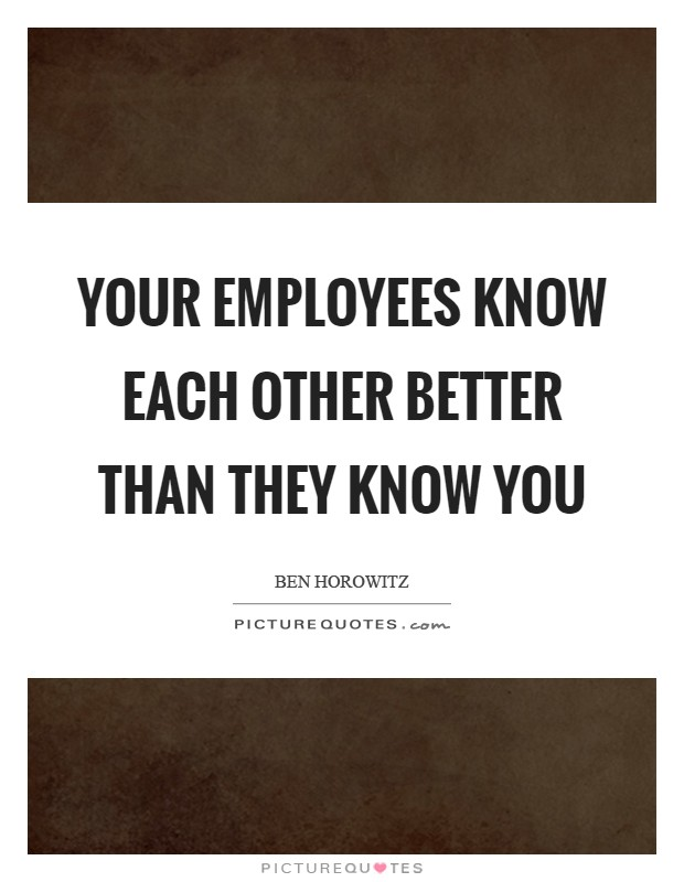 Your employees know each other better than they know you Picture Quote #1