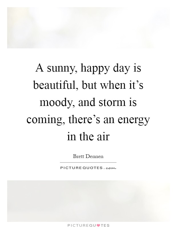 A sunny, happy day is beautiful, but when it\'s moody, and ...