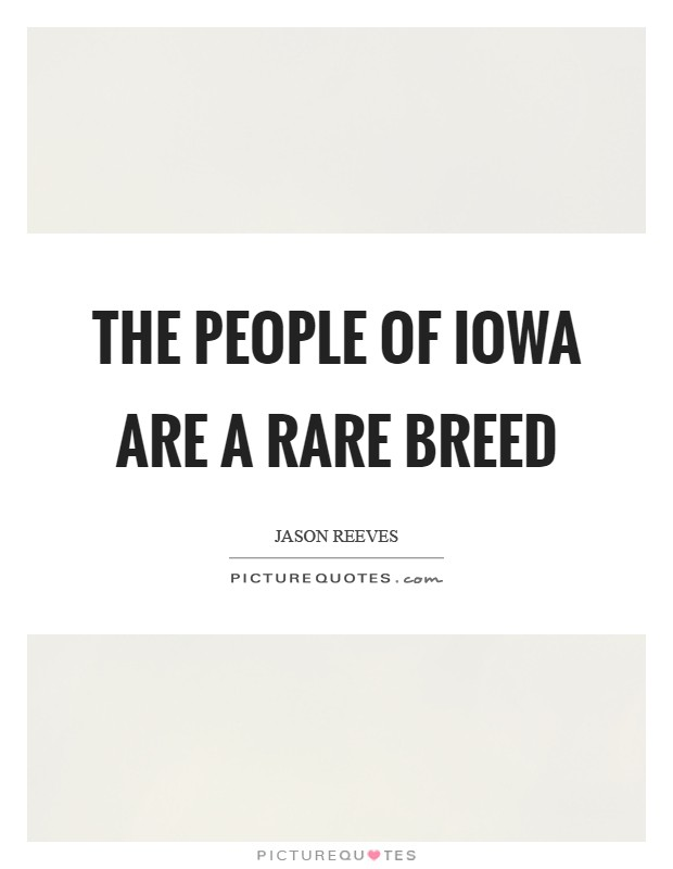 The people of Iowa are a rare breed Picture Quote #1