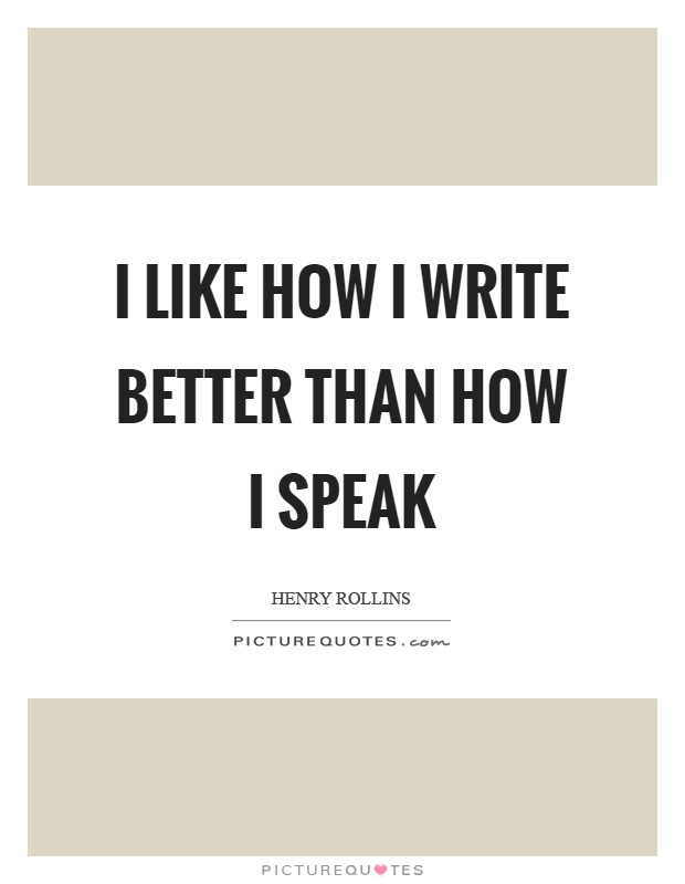 I like how I write better than how I speak Picture Quote #1