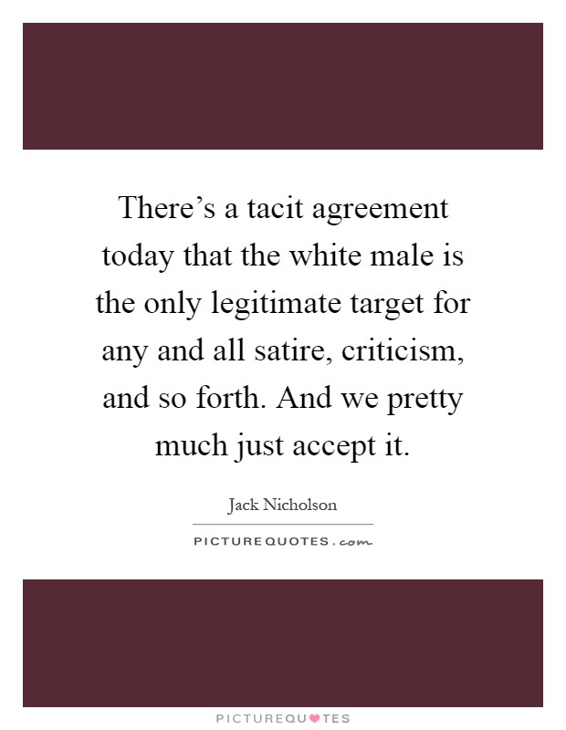 Theres A Tacit Agreement Today That The White Male Is The Only