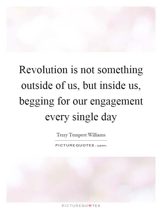 Revolution is not something outside of us, but inside us, begging for our engagement every single day Picture Quote #1