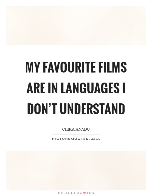 My favourite films are in languages I don't understand Picture Quote #1