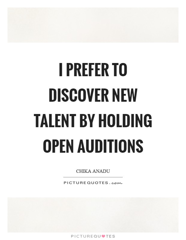 I prefer to discover new talent by holding open auditions Picture Quote #1