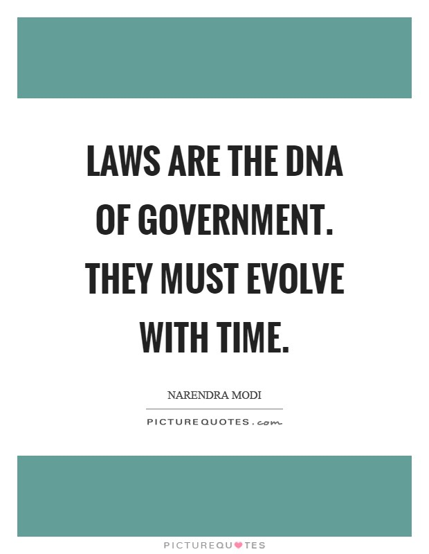 Laws are the DNA of government. They must evolve with time Picture Quote #1