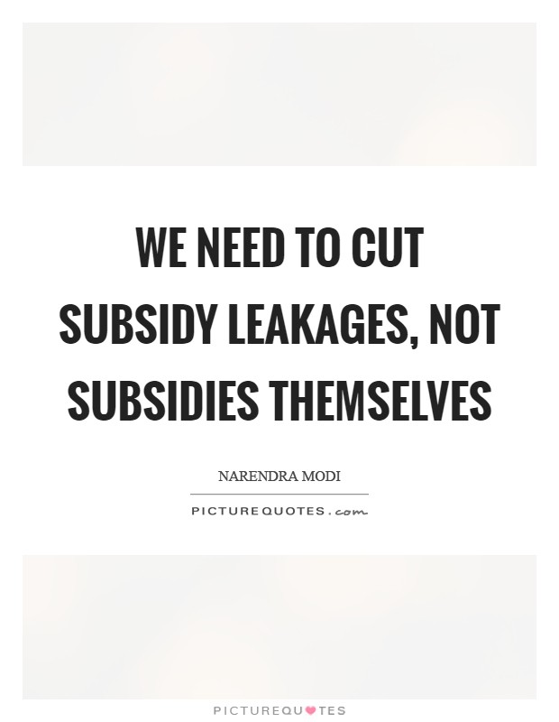 We need to cut subsidy leakages, not subsidies themselves Picture Quote #1