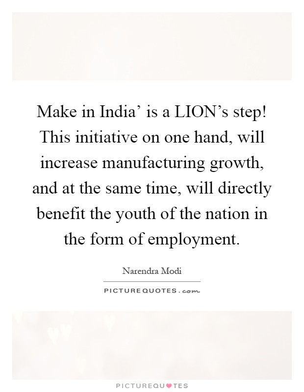 Make in India' is a LION's step! This initiative on one hand
