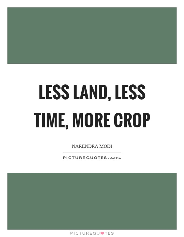 Less land, less time, more crop Picture Quote #1