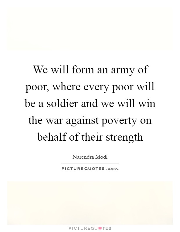 We will form an army of poor, where every poor will be a soldier and we will win the war against poverty on behalf of their strength Picture Quote #1