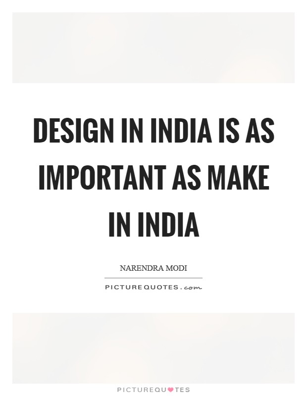 Design in India is as important as Make in India Picture Quote #1