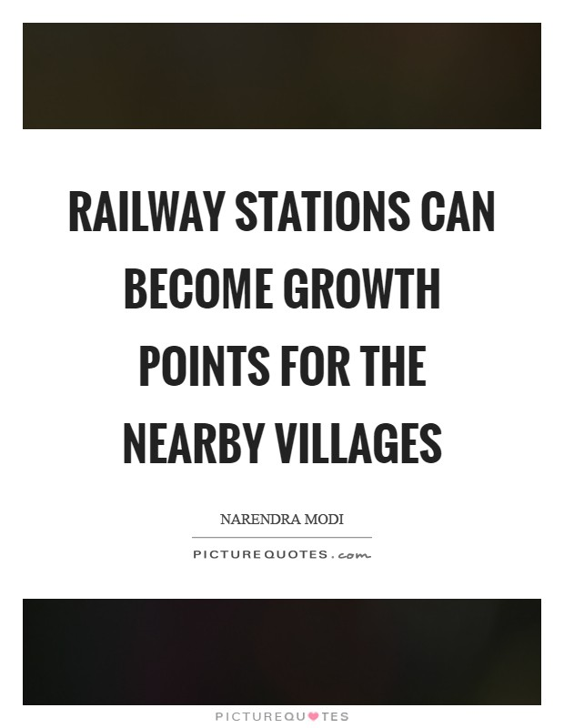 Railway stations can become growth points for the nearby villages Picture Quote #1