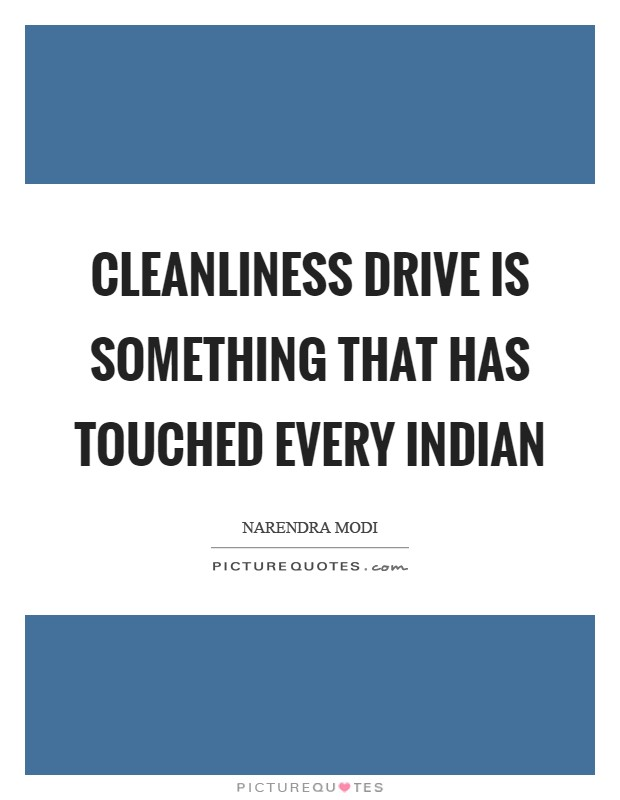 Cleanliness drive is something that has touched every Indian Picture Quote #1