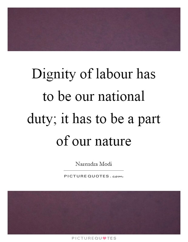 essay on dignity of labour Human dignity 1 introduction catholic social teaching is developed of both sacred scripture and the natural law custom in the philosophical natural law, we have a vocabulary that tries to hold on reasons.