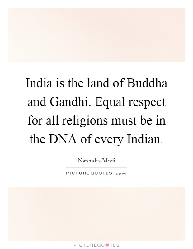 India Is The Land Of Buddha And Gandhi Equal Respect For All