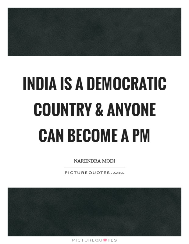 India is a democratic country and anyone can become a PM Picture Quote #1