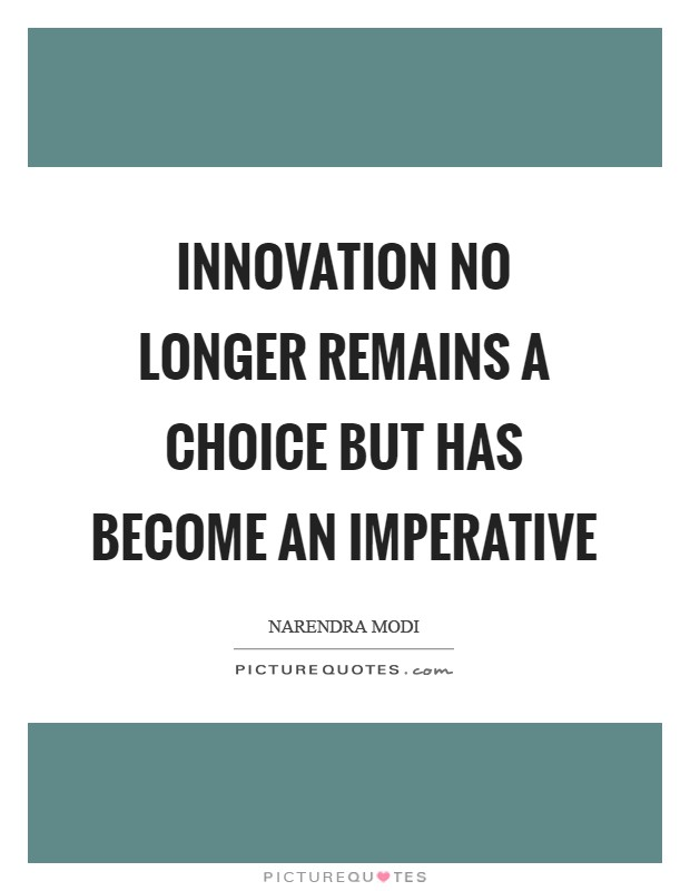 Innovation no longer remains a choice but has become an imperative Picture Quote #1