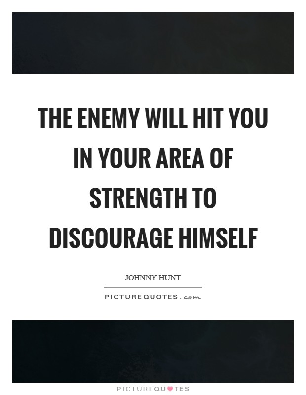The enemy will hit you in your area of strength to discourage himself Picture Quote #1