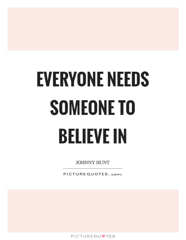 Everyone needs someone to believe in Picture Quote #1