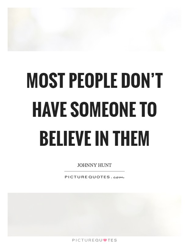 Most people don't have someone to believe in them Picture Quote #1