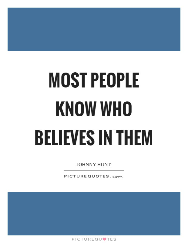 Most people know who believes in them Picture Quote #1